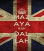 MAZ AYA HAM DAL LAH - Personalised Poster A4 size