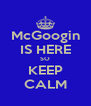 McGoogin IS HERE SO KEEP CALM - Personalised Poster A4 size