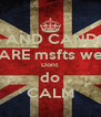 Me AND CANDICE ARE msfts we Dont  do CALM - Personalised Poster A4 size