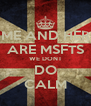 ME AND HER ARE MSFTS WE DONT DO CALM - Personalised Poster A4 size