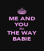 ME AND YOU ALL THE WAY BABIE - Personalised Poster A4 size