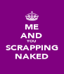ME AND YOU SCRAPPING NAKED - Personalised Poster A4 size
