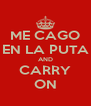 ME CAGO EN LA PUTA AND CARRY ON - Personalised Poster A4 size