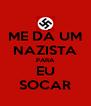 ME DÁ UM NAZISTA PARA EU SOCAR - Personalised Poster A4 size