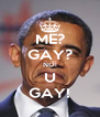 ME? GAY? NO! U GAY! - Personalised Poster A4 size