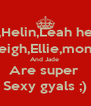 Me,Helin,Leah heap  Kayleigh,Ellie,monica,   And Jade  Are super  Sexy gyals ;) - Personalised Poster A4 size