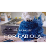 ME HUNGRY FOR FABIOLA  - Personalised Poster A4 size