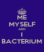 ME MYSELF AND I BACTERIUM - Personalised Poster A4 size
