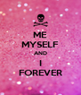 ME MYSELF AND I FOREVER - Personalised Poster A4 size