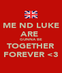 ME ND LUKE ARE  GUNNA BE TOGETHER FOREVER <3 - Personalised Poster A4 size