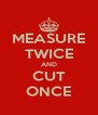 MEASURE TWICE AND CUT ONCE - Personalised Poster A4 size