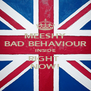 MEESHY BAD BEHAVIOUR INSIDE RIGHT  NOW! - Personalised Poster A4 size
