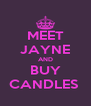 MEET JAYNE AND BUY CANDLES  - Personalised Poster A4 size