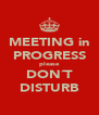 MEETING in PROGRESS please DON´T DISTURB - Personalised Poster A4 size