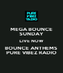 MEGA BOUNCE SUNDAY LIVE NOW BOUNCE ANTHEMS PURE VIBEZ RADIO - Personalised Poster A4 size