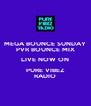 MEGA BOUNCE SUNDAY PVR BOUNCE MIX LIVE NOW ON PURE VIBEZ RADIO - Personalised Poster A4 size