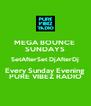 MEGA BOUNCE  SUNDAYS SetAfterSet DjAfterDj Every Sunday Evening PURE VIBEZ RADIO - Personalised Poster A4 size