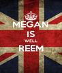 MEGAN IS WELL REEM  - Personalised Poster A4 size