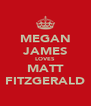 MEGAN JAMES LOVES MATT FITZGERALD - Personalised Poster A4 size