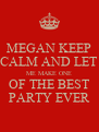 MEGAN KEEP CALM AND LET ME MAKE ONE OF THE BEST PARTY EVER - Personalised Poster A4 size