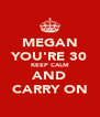 MEGAN YOU'RE 30 KEEP CALM AND CARRY ON - Personalised Poster A4 size
