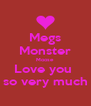Megs Monster Moose Love you  so very much - Personalised Poster A4 size
