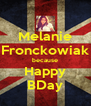 Melanie Fronckowiak because Happy BDay - Personalised Poster A4 size