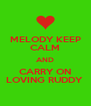 MELODY KEEP CALM AND CARRY ON LOVING RUDDY  - Personalised Poster A4 size
