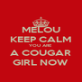 MELOU KEEP CALM YOU ARE A COUGAR GIRL NOW - Personalised Poster A4 size