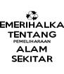 MEMERIHALKAN TENTANG PEMELIHARAAN ALAM SEKITAR - Personalised Poster A4 size