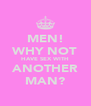 MEN! WHY NOT HAVE SEX WITH ANOTHER MAN? - Personalised Poster A4 size