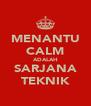 MENANTU CALM ADALAH SARJANA TEKNIK - Personalised Poster A4 size