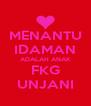 MENANTU IDAMAN ADALAH ANAK FKG UNJANI - Personalised Poster A4 size