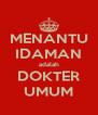 MENANTU IDAMAN adalah DOKTER UMUM - Personalised Poster A4 size