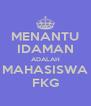 MENANTU IDAMAN ADALAH MAHASISWA FKG - Personalised Poster A4 size