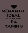 MENANTU   IDEAL ADALAH ANAK PA TAMING - Personalised Poster A4 size