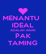 MENANTU   IDEAL ADALAH ANAK PAK TAMING - Personalised Poster A4 size