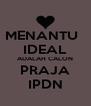 MENANTU   IDEAL ADALAH CALON PRAJA IPDN - Personalised Poster A4 size