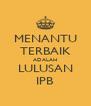MENANTU TERBAIK ADALAH LULUSAN IPB - Personalised Poster A4 size