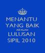 MENANTU  YANG BAIK ADALAH LULUSAN  SIPIL 2010  - Personalised Poster A4 size