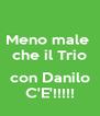 Meno male  che il Trio  con Danilo C'E'!!!!! - Personalised Poster A4 size