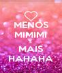 MENOS MIMIMI E MAIS HAHAHA - Personalised Poster A4 size