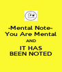 -Mental Note- You Are Mental AND IT HAS BEEN NOTED - Personalised Poster A4 size