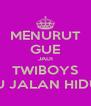 MENURUT GUE JADI TWIBOYS ITU JALAN HIDUP - Personalised Poster A4 size