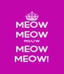MEOW MEOW MEOW MEOW MEOW! - Personalised Poster A4 size