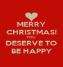 MERRY CHRISTMAS! YOU  DESERVE TO BE HAPPY - Personalised Poster A4 size