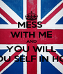 MESS  WITH ME AND YOU WILL FIND YOU SELF IN HOSPITAL - Personalised Poster A4 size