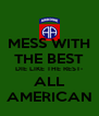 MESS WITH THE BEST DIE LIKE THE REST- ALL AMERICAN - Personalised Poster A4 size