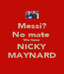 Messi? No mate  We have NICKY MAYNARD - Personalised Poster A4 size