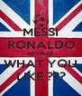 MESSI RONALDO NEYMAR WHAT YOU LIKE ??? - Personalised Poster A4 size